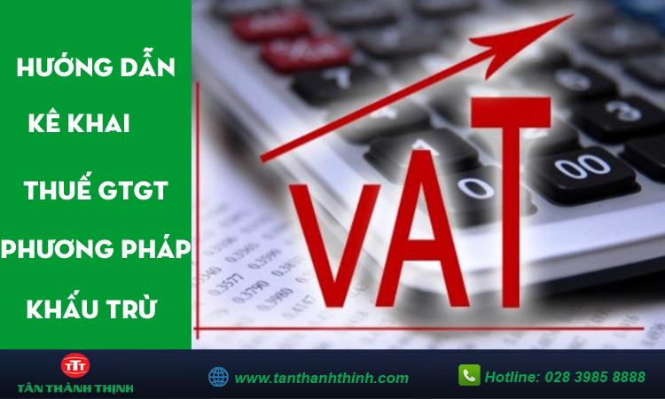 Hướng dẫn kê khai thuế gtgt theo phương pháp khấu trừ
